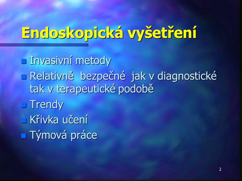 2 Endoskopická vyšetření n Invasivní metody n Relativně bezpečné jak v diagnostické tak v terapeutické podobě n Trendy n Křivka učení n Týmová práce