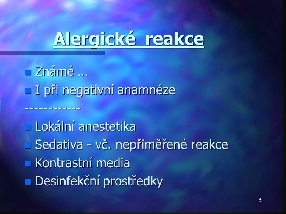 5 Alergické reakce n Známé … n I při negativní anamnéze ------------ n Lokální anestetika n Sedativa - vč.