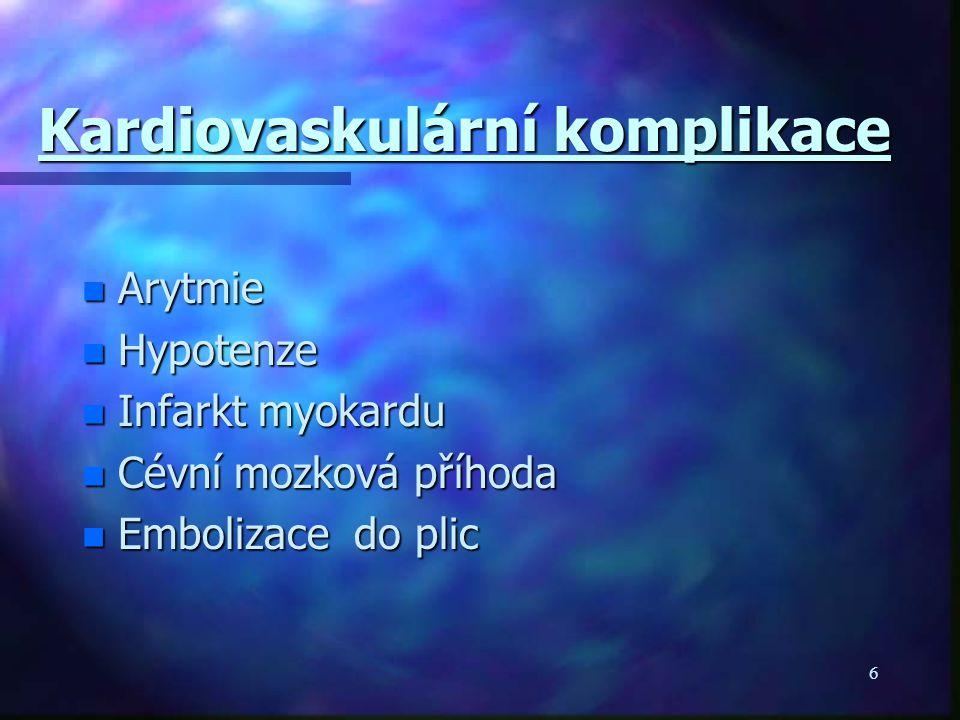 6 Kardiovaskulární komplikace n Arytmie n Hypotenze n Infarkt myokardu n Cévní mozková příhoda n Embolizace do plic