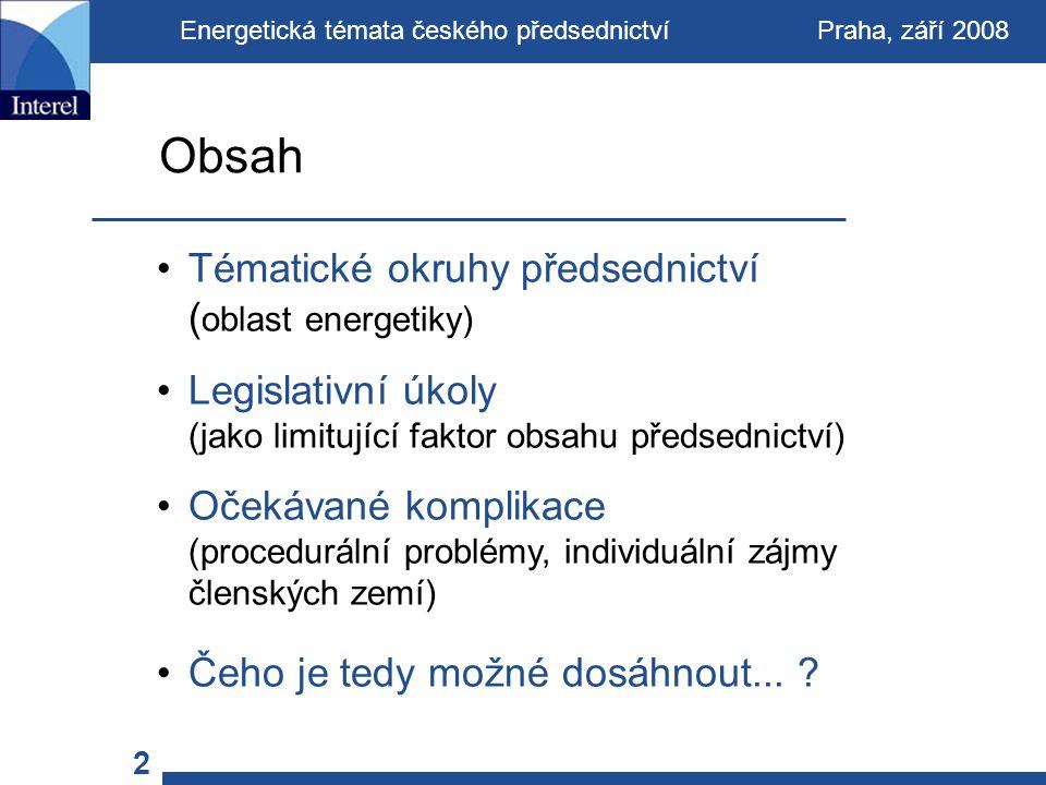 Tématické okruhy předsednictví ( oblast energetiky) Legislativní úkoly (jako limitující faktor obsahu předsednictví) Očekávané komplikace (procedurální problémy, individuální zájmy členských zemí) Čeho je tedy možné dosáhnout...