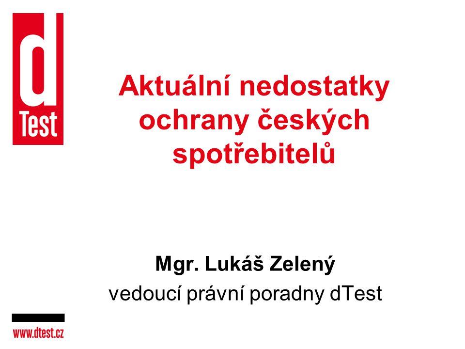 Aktuální nedostatky ochrany českých spotřebitelů Mgr. Lukáš Zelený vedoucí právní poradny dTest