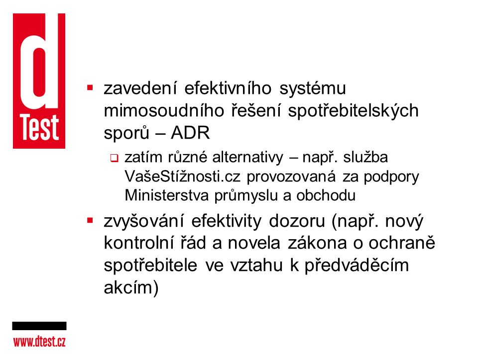 Zlepšení metod odhalování případů protiprávního jednání  velké naděje kladeny na předávání záznamů o situaci na českém trhu Evropské komisi dle doporučení DG SANCO zaměřeného na harmonizaci systémů pro evidenci stížností (užívá mimo jiné dTest)  otázka systematické organizace a zapojení státních orgánů a dalších organizací v jednotlivých státech  pravidelnost a rychlost předávání údajů Evropské komisi  zpětná vazba a rychlost vyhodnocování