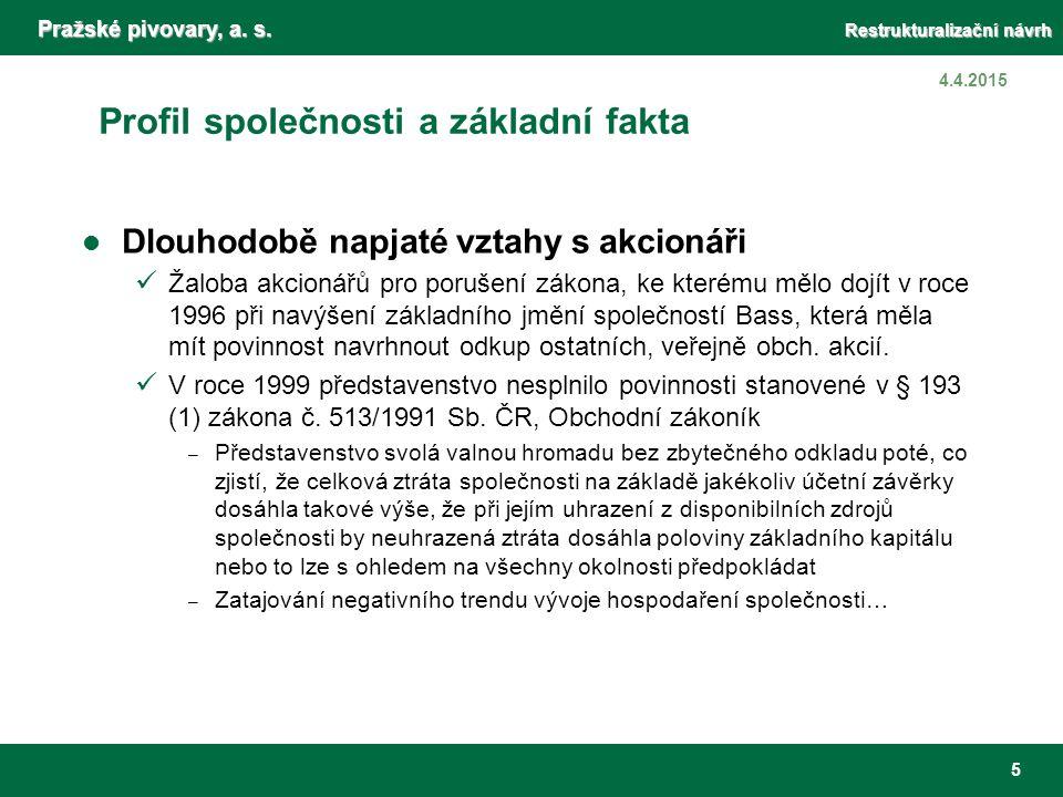 Pražské pivovary, a. s. Restrukturalizační návrh 5 4.4.2015 Profil společnosti a základní fakta Dlouhodobě napjaté vztahy s akcionáři Žaloba akcionářů