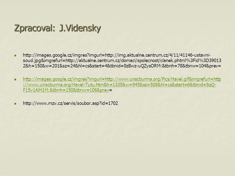 Zpracoval: J.Vidensky http://images.google.cz/imgres imgurl=http://img.aktualne.centrum.cz/4/11/41146-ustavni- soud.jpg&imgrefurl=http://aktualne.centrum.cz/domaci/spolecnost/clanek.phtml%3Fid%3D39013 2&h=150&w=201&sz=24&hl=cs&start=4&tbnid=8zBwz-uQZysORM:&tbnh=78&tbnw=104&prev= http://images.google.cz/imgres imgurl=http://img.aktualne.centrum.cz/4/11/41146-ustavni- soud.jpg&imgrefurl=http://aktualne.centrum.cz/domaci/spolecnost/clanek.phtml%3Fid%3D39013 2&h=150&w=201&sz=24&hl=cs&start=4&tbnid=8zBwz-uQZysORM:&tbnh=78&tbnw=104&prev= http://images.google.cz/imgres imgurl=http://www.unscburma.org/Pics/Havel.gif&imgrefurl=http ://www.unscburma.org/Havel-Tutu.htm&h=1335&w=945&sz=508&hl=cs&start=6&tbnid=8qQ- F15v1AlH1M:&tbnh=150&tbnw=106&prev= http://images.google.cz/imgres imgurl=http://www.unscburma.org/Pics/Havel.gif&imgrefurl=http ://www.unscburma.org/Havel-Tutu.htm&h=1335&w=945&sz=508&hl=cs&start=6&tbnid=8qQ- F15v1AlH1M:&tbnh=150&tbnw=106&prev= http://images.google.cz/imgres imgurl=http://www.unscburma.org/Pics/Havel.gif&imgrefurl=http ://www.unscburma.org/Havel-Tutu.htm&h=1335&w=945&sz=508&hl=cs&start=6&tbnid=8qQ- F15v1AlH1M:&tbnh=150&tbnw=106&prev http://images.google.cz/imgres imgurl=http://www.unscburma.org/Pics/Havel.gif&imgrefurl=http ://www.unscburma.org/Havel-Tutu.htm&h=1335&w=945&sz=508&hl=cs&start=6&tbnid=8qQ- F15v1AlH1M:&tbnh=150&tbnw=106&prev http://www.mzv.cz/servis/soubor.asp id=1702 http://www.mzv.cz/servis/soubor.asp id=1702