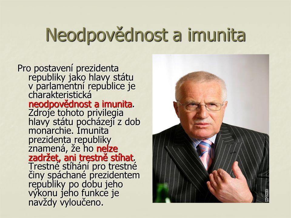 Neodpovědnost a imunita Pro postavení prezidenta republiky jako hlavy státu v parlamentní republice je charakteristická neodpovědnost a imunita.