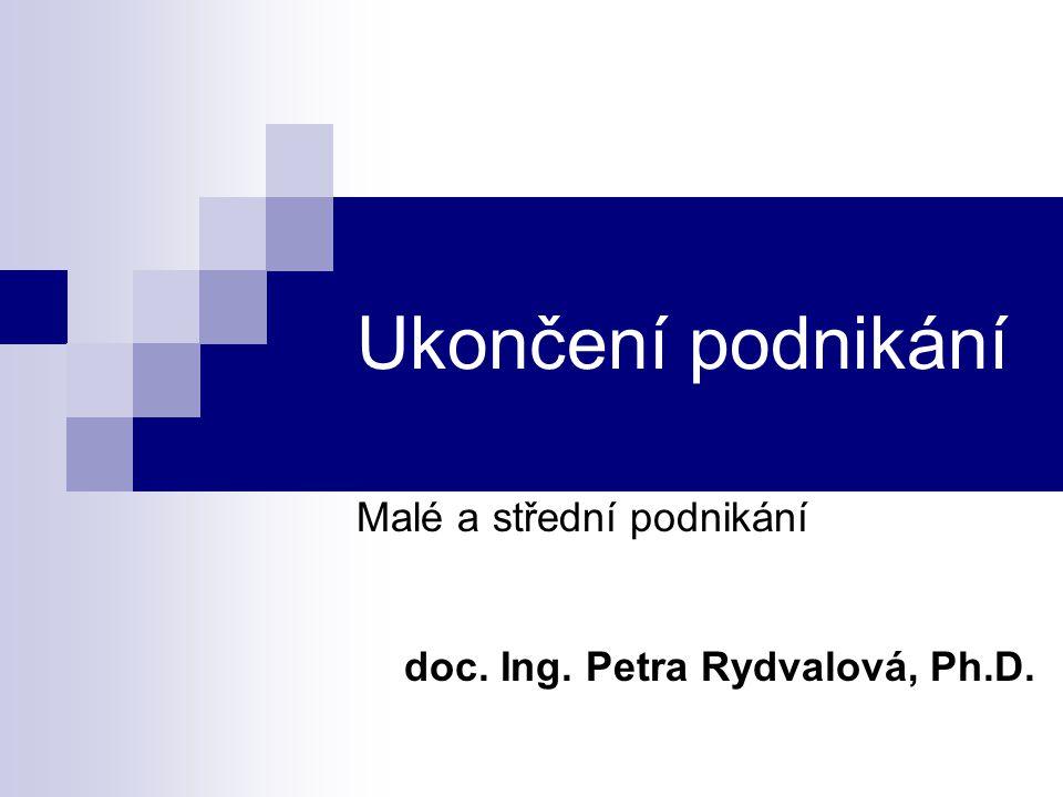 Ukončení podnikání Malé a střední podnikání doc. Ing. Petra Rydvalová, Ph.D.