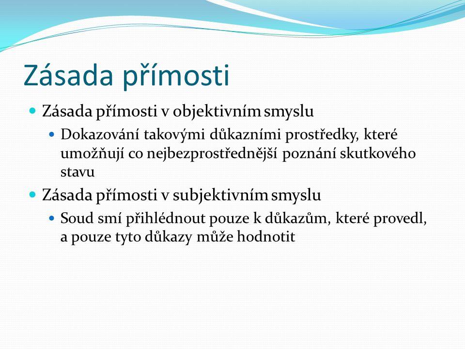 Zásada ústnosti a zásada písemnosti Zásada ústnosti – v procesu je relevantní pouze to, co účastníci před soudem přednesli ústně (např. klasický římsk