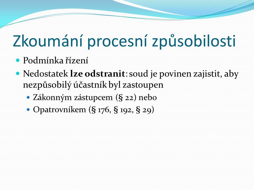 Procesní způsobilost Způsobilost vést proces sám nebo prostřednictvím zvoleného zástupce, tj. způsobilost před soudem účinně samostatně jednat (tj. či