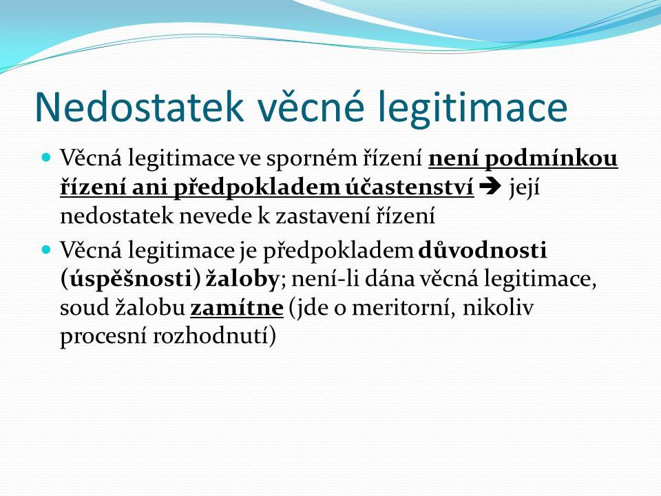 Věcná legitimace Aktivní věcná legitimace – žalobce je nositelem subjektivního hmotného práva, které u soudu uplatnil Pasivní věcná legitimace – žalov
