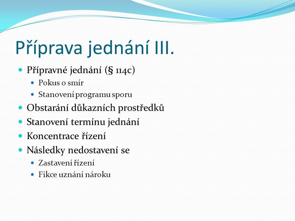 Příprava jednání II. Odstraňování vad žaloby (§ 43 odst. 2) Soud doručí žalobu žalovanému a vyzve jej, aby se ve věci písemně vyjádřil; výzva může být