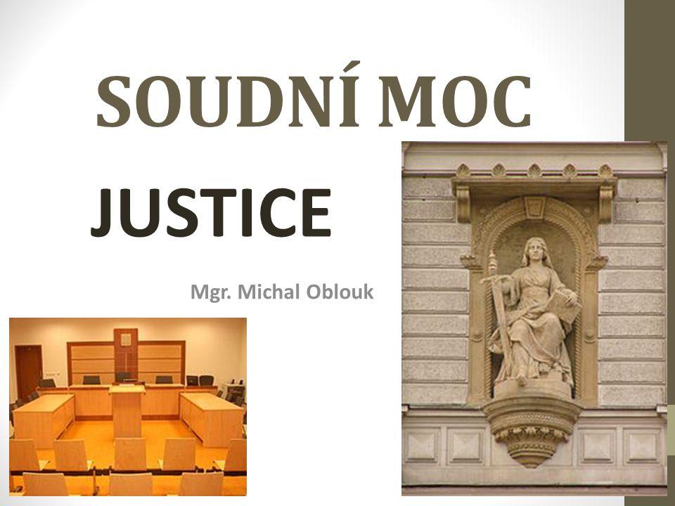 SOUDNÍ MOC Mgr. Michal Oblouk JUSTICE