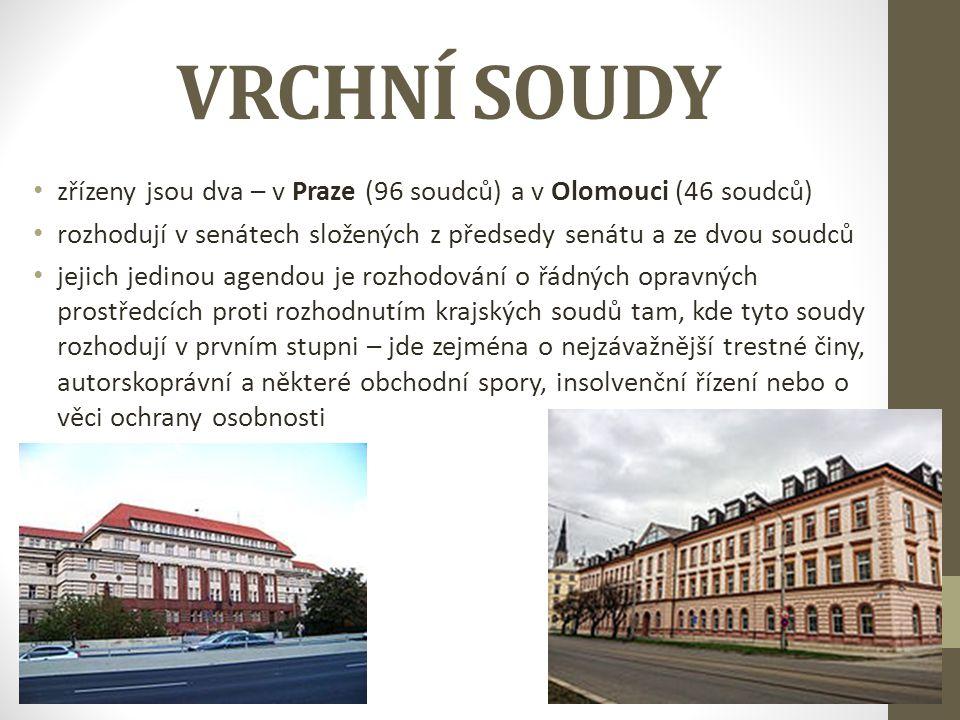 VRCHNÍ SOUDY zřízeny jsou dva – v Praze (96 soudců) a v Olomouci (46 soudců) rozhodují v senátech složených z předsedy senátu a ze dvou soudců jejich