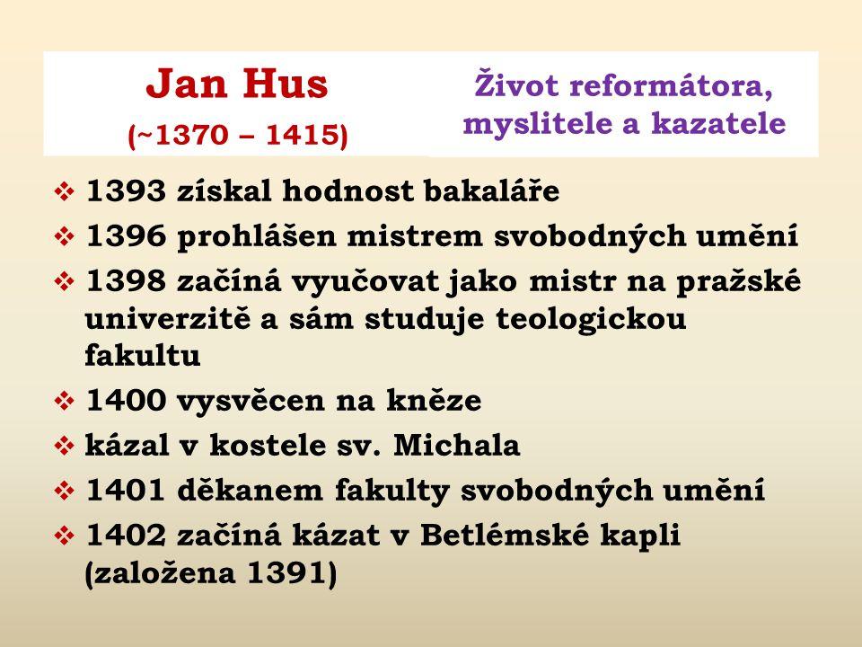 Jan Hus Život reformátora, myslitele a kazatele (~1370 – 1415)  narozen kolem 1370 v Husinci u Prachatic (přesně neznámo, často se uvádějí roky 1369