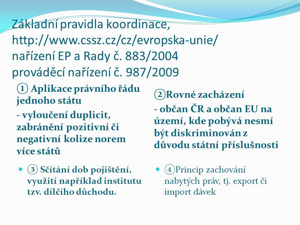 Základní pravidla koordinace, http://www.cssz.cz/cz/evropska-unie/ nařízení EP a Rady č. 883/2004 prováděcí nařízení č. 987/2009 ① Aplikace právního ř