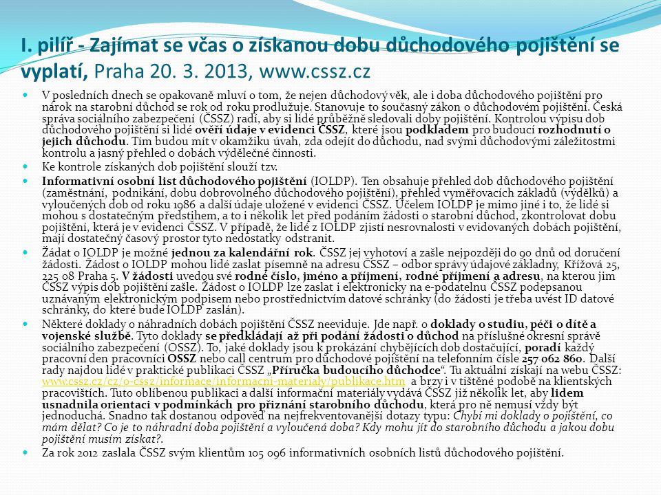 I. pilíř - Zajímat se včas o získanou dobu důchodového pojištění se vyplatí, Praha 20. 3. 2013, www.cssz.cz V posledních dnech se opakovaně mluví o to