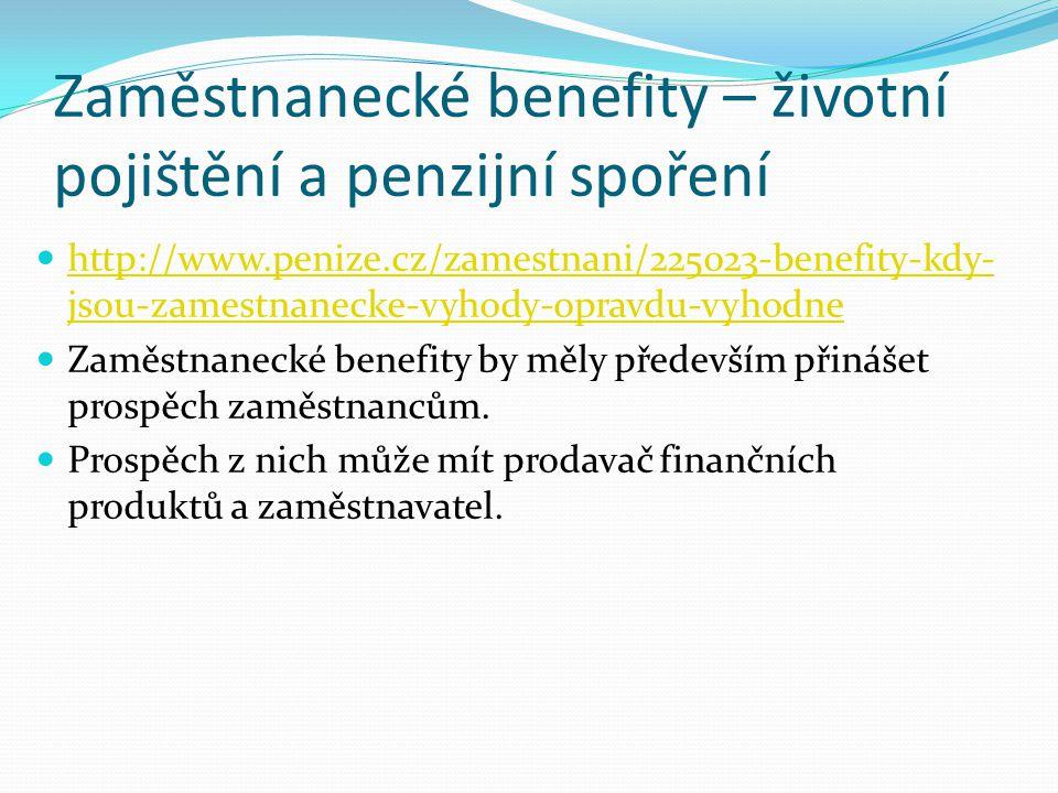 Zaměstnanecké benefity – životní pojištění a penzijní spoření http://www.penize.cz/zamestnani/225023-benefity-kdy- jsou-zamestnanecke-vyhody-opravdu-v