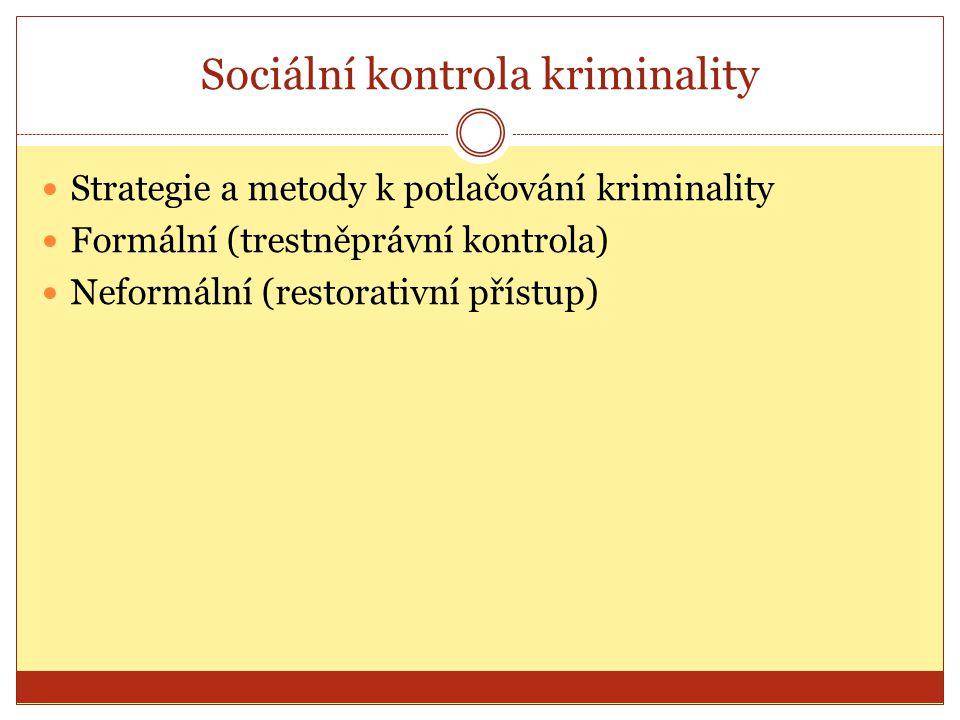 Sociální kontrola kriminality Strategie a metody k potlačování kriminality Formální (trestněprávní kontrola) Neformální (restorativní přístup)