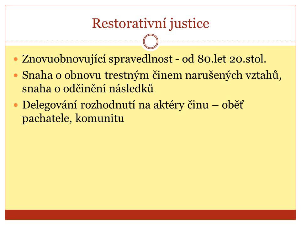 Restorativní justice Znovuobnovující spravedlnost - od 80.let 20.stol. Snaha o obnovu trestným činem narušených vztahů, snaha o odčinění následků Dele