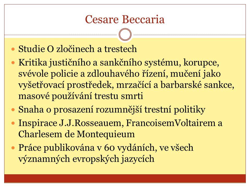Cesare Beccaria Studie O zločinech a trestech Kritika justičního a sankčního systému, korupce, svévole policie a zdlouhavého řízení, mučení jako vyšet