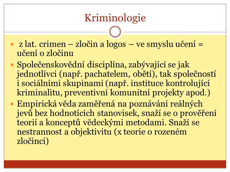 Kriminologie z lat. crimen – zločin a logos – ve smyslu učení = učení o zločinu Společenskovědní disciplína, zabývající se jak jednotlivci (např. pach