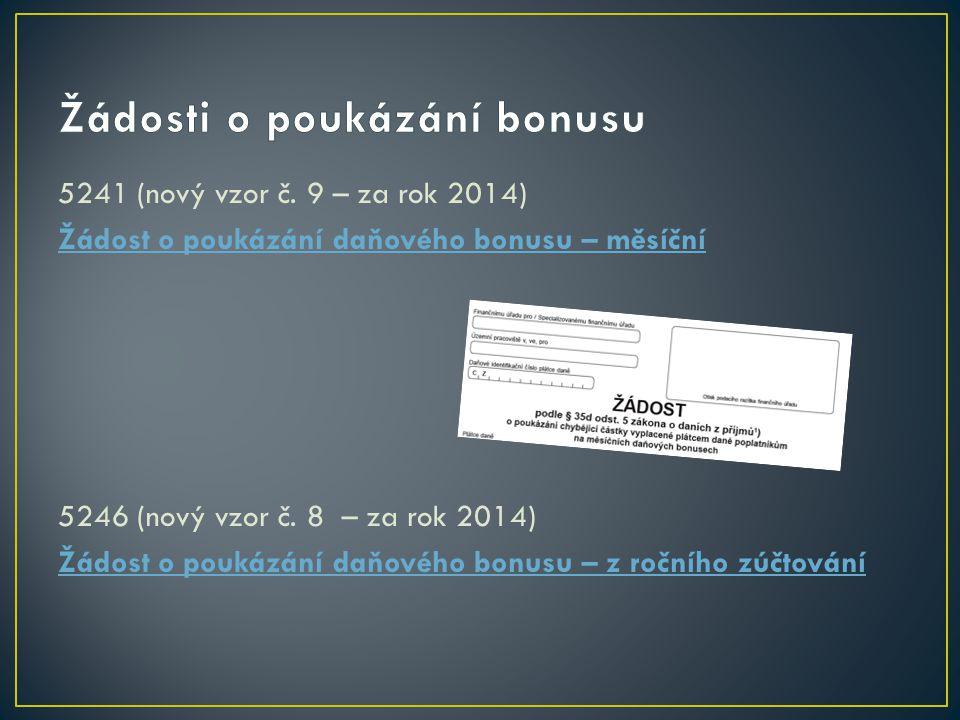 5460 (vzor 22 zůstává v platnosti – za rok 2014) Potvrzení o zdanitelných příjmech, sražených zálohách a daňovém zvýhodnění za rok 201Potvrzení o zdanitelných příjmech, sražených zálohách a daňovém zvýhodnění za rok 2014 5460 (vzor 23 – od ledna na Internetu FS) Potvrzení o zdanitelných příjmech, sražených zálohách a daňovém zvýhodnění za rok 201Potvrzení o zdanitelných příjmech, sražených zálohách a daňovém zvýhodnění za rok 2014 5460/1 (vzor 19 – za rok 2014) Výpočet daně a daňového zvýhodnění za rok 201Výpočet daně a daňového zvýhodnění za rok 2014