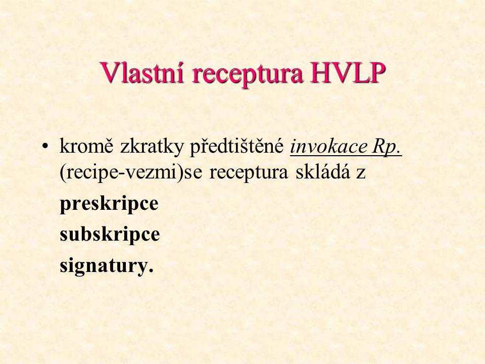 Vlastní receptura HVLP kromě zkratky předtištěné invokace Rp. (recipe-vezmi)se receptura skládá z preskripce subskripce signatury.