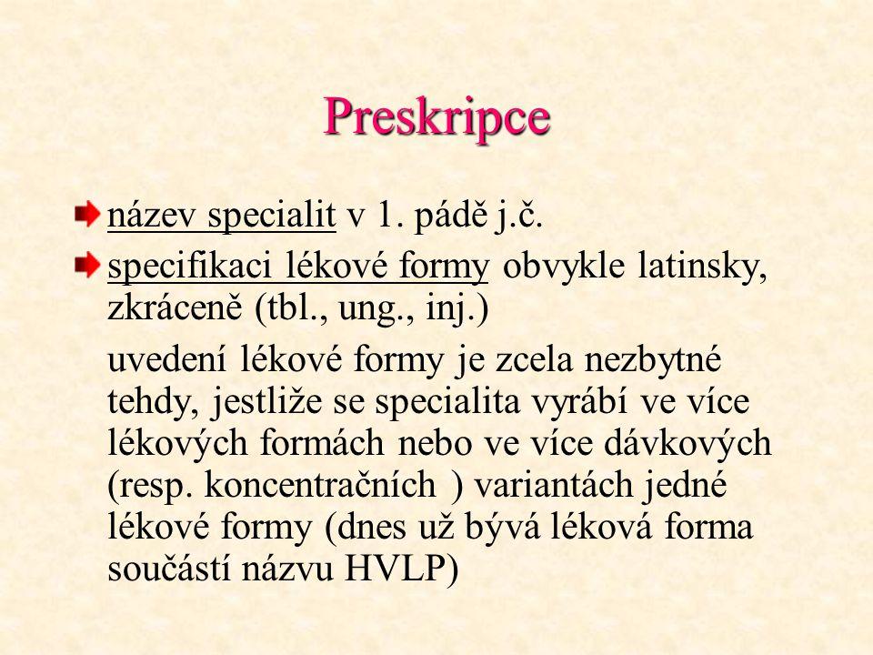 Preskripce název specialit v 1. pádě j.č. specifikaci lékové formy obvykle latinsky, zkráceně (tbl., ung., inj.) uvedení lékové formy je zcela nezbytn