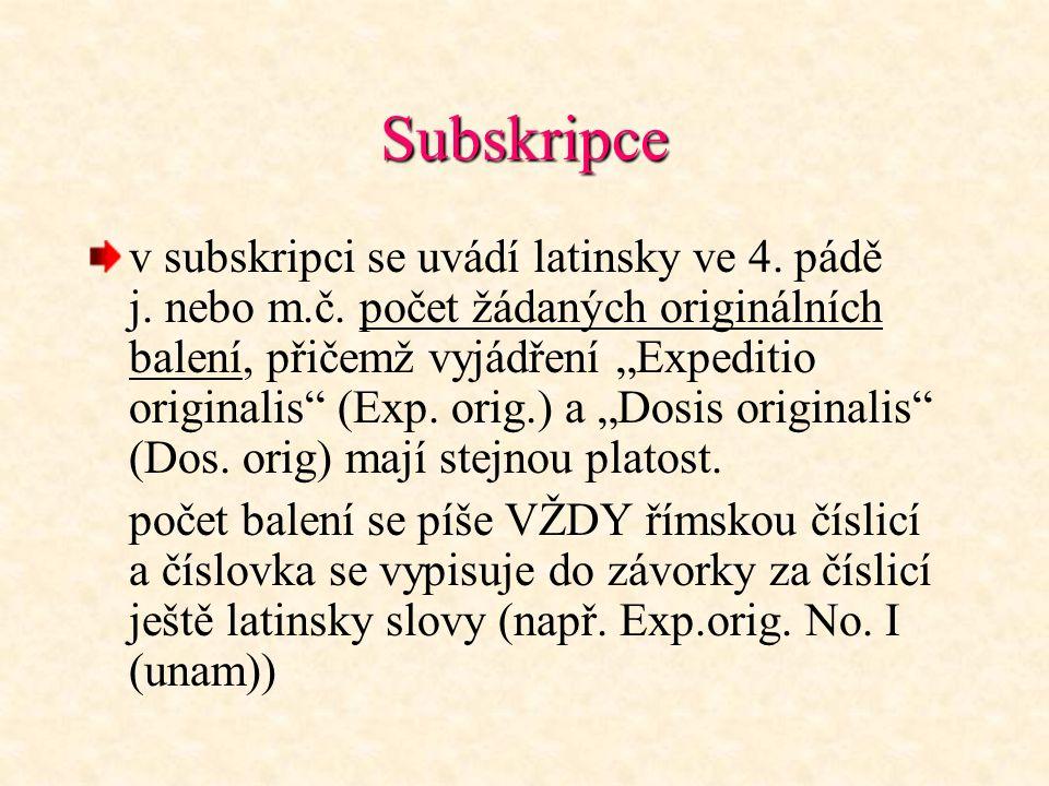 """Subskripce v subskripci se uvádí latinsky ve 4. pádě j. nebo m.č. počet žádaných originálních balení, přičemž vyjádření """"Expeditio originalis"""" (Exp. o"""