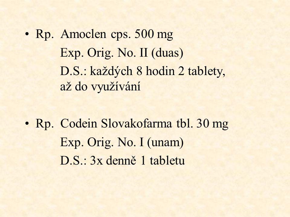 Rp. Amoclen cps. 500 mg Exp. Orig. No. II (duas) D.S.: každých 8 hodin 2 tablety, až do využívání Rp. Codein Slovakofarma tbl. 30 mg Exp. Orig. No. I