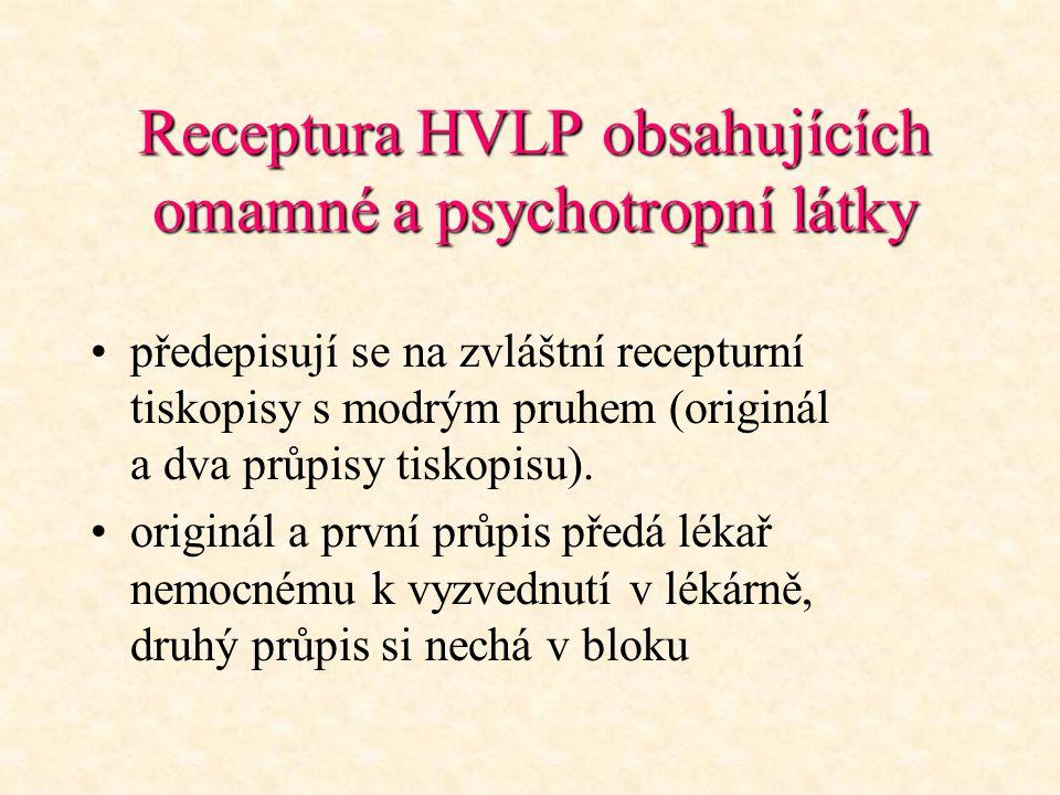 Receptura HVLP obsahujících omamné a psychotropní látky předepisují se na zvláštní recepturní tiskopisy s modrým pruhem (originál a dva průpisy tiskop