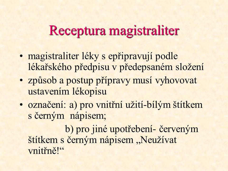Receptura magistraliter magistraliter léky s epřipravují podle lékařského předpisu v předepsaném složení způsob a postup přípravy musí vyhovovat ustav