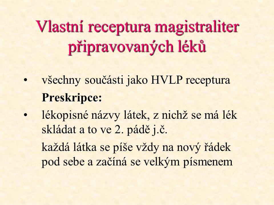 Vlastní receptura magistraliter připravovaných léků všechny součásti jako HVLP recepturaPreskripce: lékopisné názvy látek, z nichž se má lék skládat a
