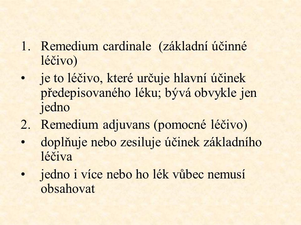 1.Remedium cardinale (základní účinné léčivo) je to léčivo, které určuje hlavní účinek předepisovaného léku; bývá obvykle jen jedno 2.Remedium adjuvan