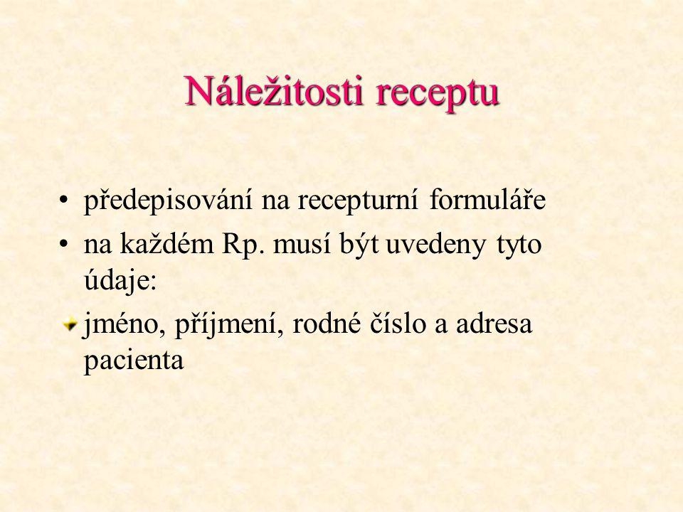 Náležitosti receptu předepisování na recepturní formuláře na každém Rp. musí být uvedeny tyto údaje: jméno, příjmení, rodné číslo a adresa pacienta