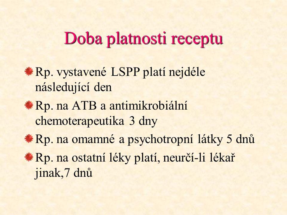 Doba platnosti receptu Rp. vystavené LSPP platí nejdéle následující den Rp. na ATB a antimikrobiální chemoterapeutika 3 dny Rp. na omamné a psychotrop