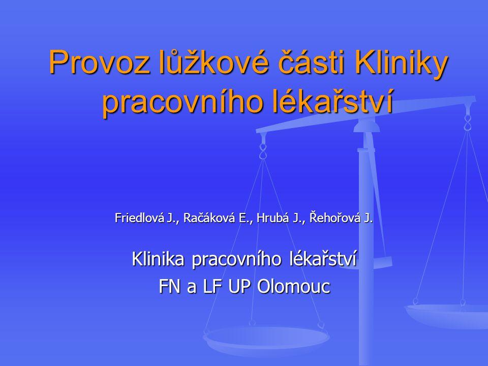Provoz lůžkové části Kliniky pracovního lékařství Friedlová J., Račáková E., Hrubá J., Řehořová J.