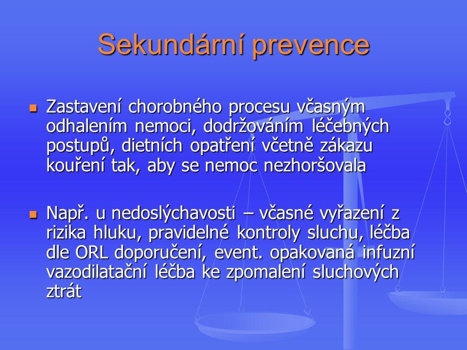 Sekundární prevence Zastavení chorobného procesu včasným odhalením nemoci, dodržováním léčebných postupů, dietních opatření včetně zákazu kouření tak, aby se nemoc nezhoršovala Zastavení chorobného procesu včasným odhalením nemoci, dodržováním léčebných postupů, dietních opatření včetně zákazu kouření tak, aby se nemoc nezhoršovala Např.