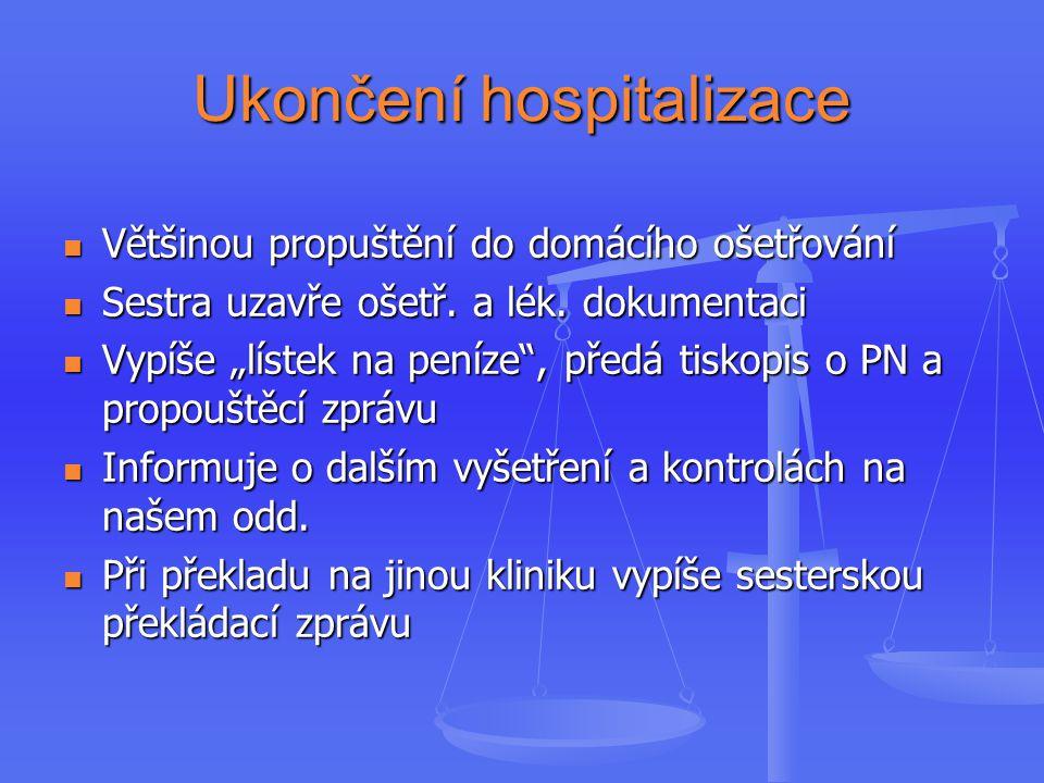 Ukončení hospitalizace Většinou propuštění do domácího ošetřování Většinou propuštění do domácího ošetřování Sestra uzavře ošetř.