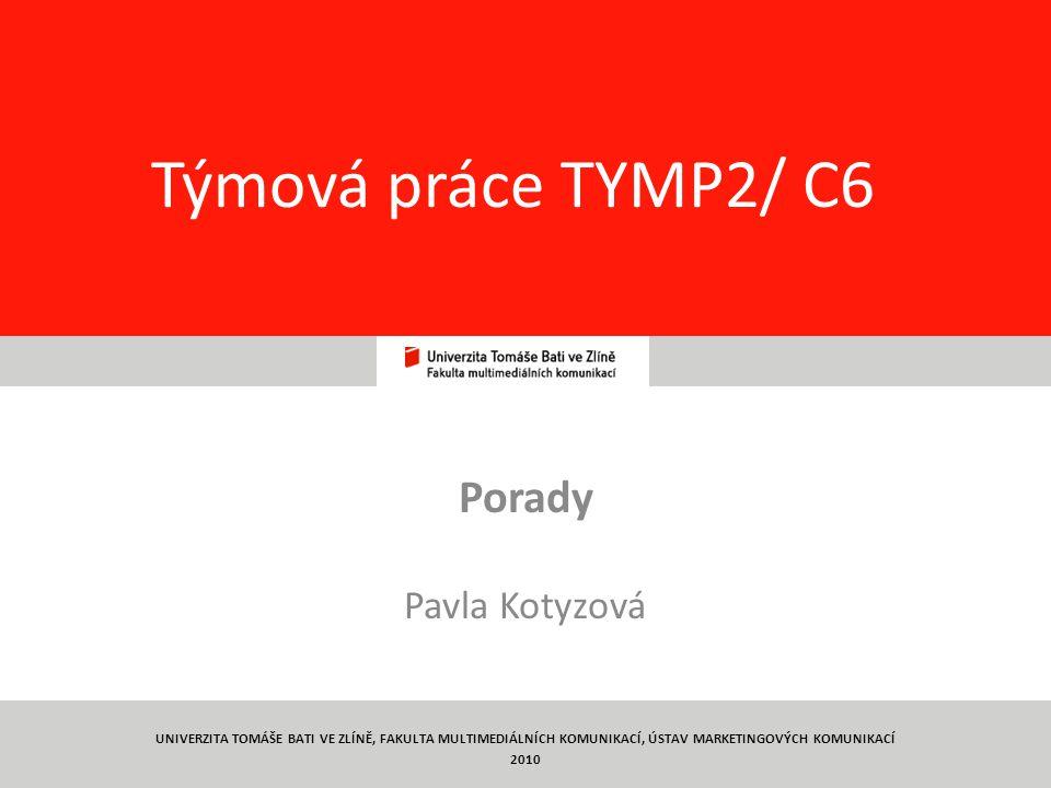 1 Týmová práce TYMP2/ C6 Porady Pavla Kotyzová UNIVERZITA TOMÁŠE BATI VE ZLÍNĚ, FAKULTA MULTIMEDIÁLNÍCH KOMUNIKACÍ, ÚSTAV MARKETINGOVÝCH KOMUNIKACÍ 2010