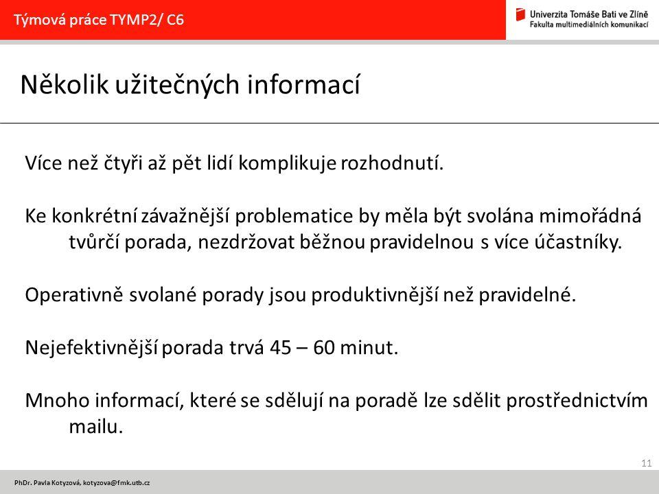 11 PhDr. Pavla Kotyzová, kotyzova@fmk.utb.cz Několik užitečných informací Týmová práce TYMP2/ C6 Více než čtyři až pět lidí komplikuje rozhodnutí. Ke