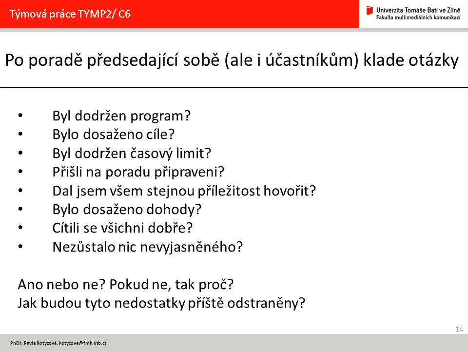 14 PhDr. Pavla Kotyzová, kotyzova@fmk.utb.cz Po poradě předsedající sobě (ale i účastníkům) klade otázky Týmová práce TYMP2/ C6 Byl dodržen program? B