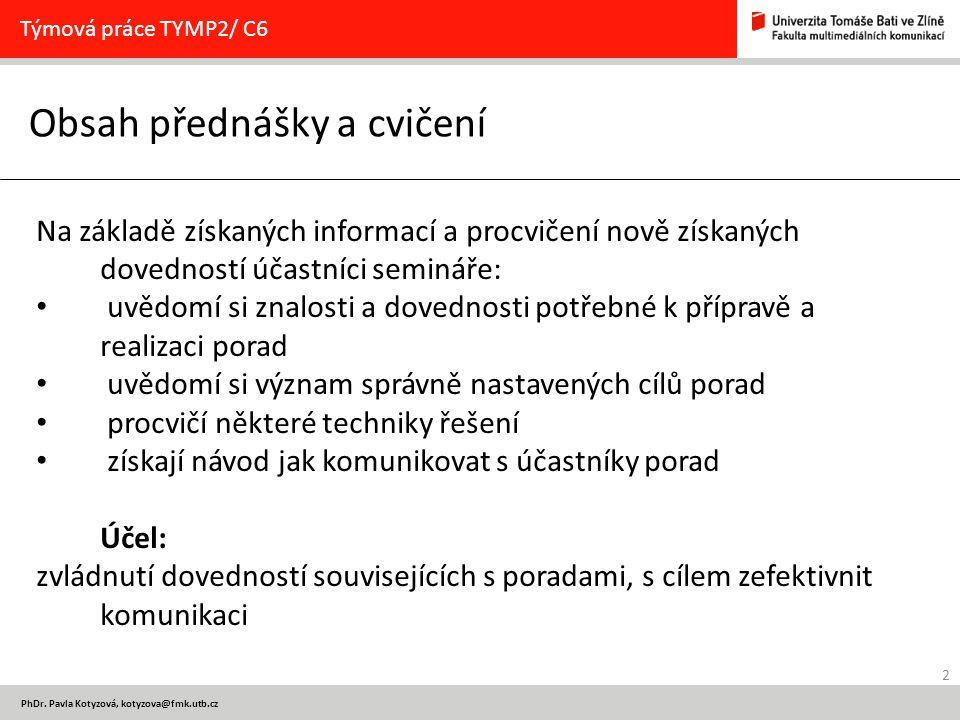 2 PhDr. Pavla Kotyzová, kotyzova@fmk.utb.cz Obsah přednášky a cvičení Týmová práce TYMP2/ C6 Na základě získaných informací a procvičení nově získanýc