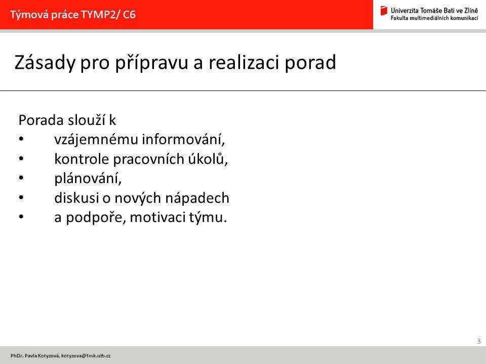 3 PhDr. Pavla Kotyzová, kotyzova@fmk.utb.cz Zásady pro přípravu a realizaci porad Týmová práce TYMP2/ C6 Porada slouží k vzájemnému informování, kontr