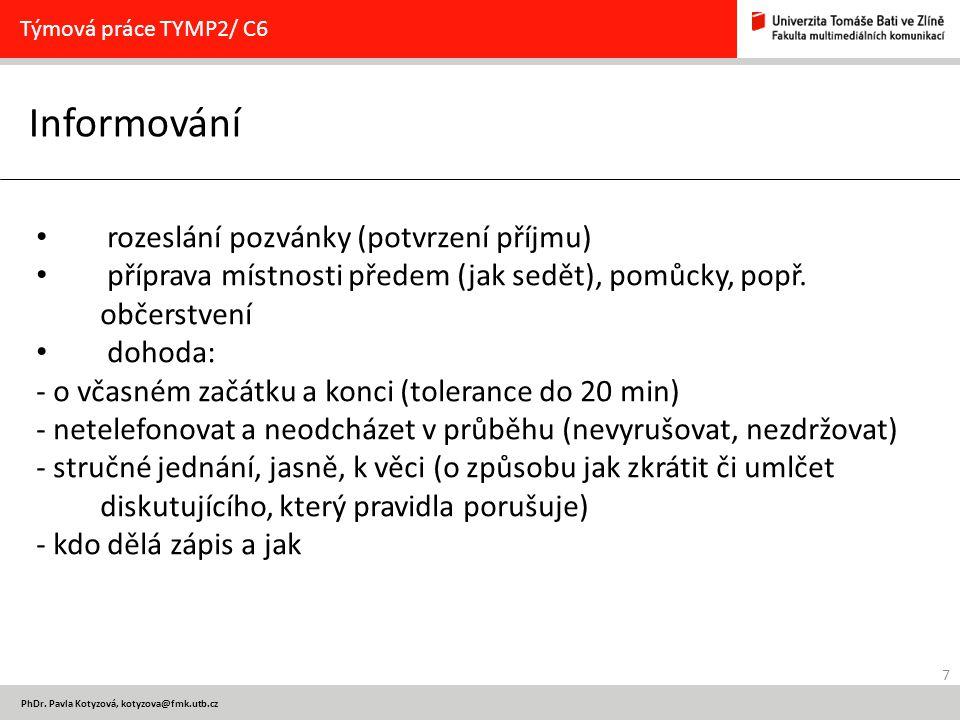 7 PhDr. Pavla Kotyzová, kotyzova@fmk.utb.cz Informování Týmová práce TYMP2/ C6 rozeslání pozvánky (potvrzení příjmu) příprava místnosti předem (jak se