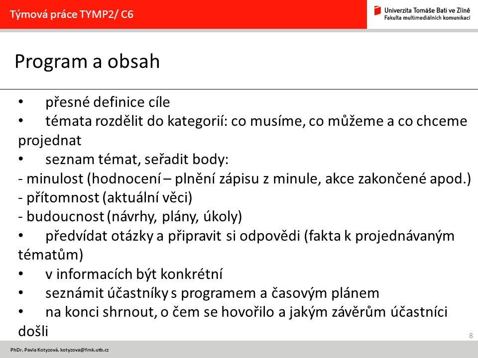 8 PhDr. Pavla Kotyzová, kotyzova@fmk.utb.cz Program a obsah Týmová práce TYMP2/ C6 přesné definice cíle témata rozdělit do kategorií: co musíme, co mů
