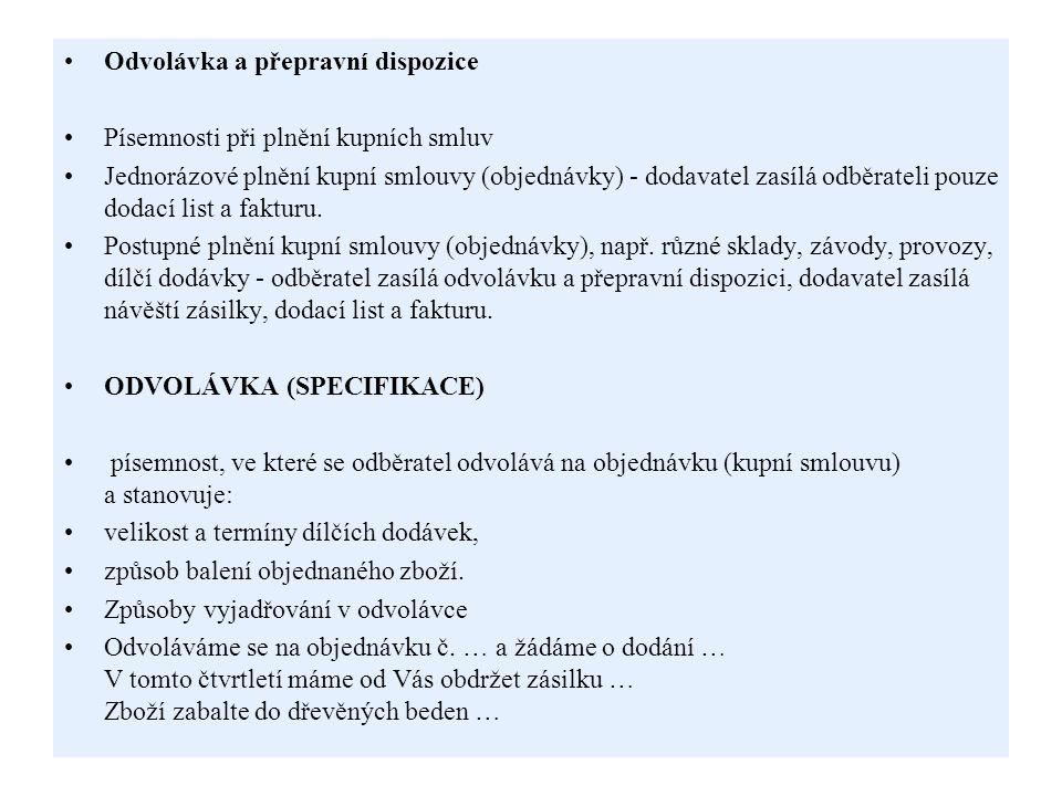 PŘEPRAVNÍ DISPOZICE písemnost, ve které odběratel stanoví dodavateli: způsob přepravy (např.