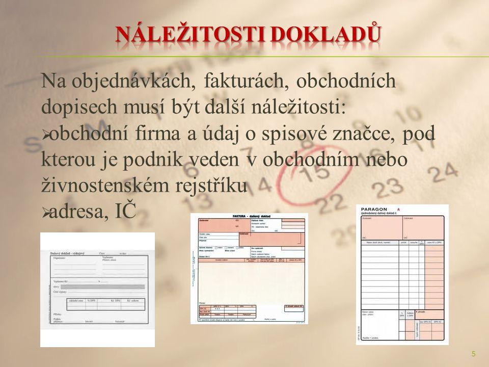 Na objednávkách, fakturách, obchodních dopisech musí být další náležitosti:  obchodní firma a údaj o spisové značce, pod kterou je podnik veden v obchodním nebo živnostenském rejstříku  adresa, IČ 5
