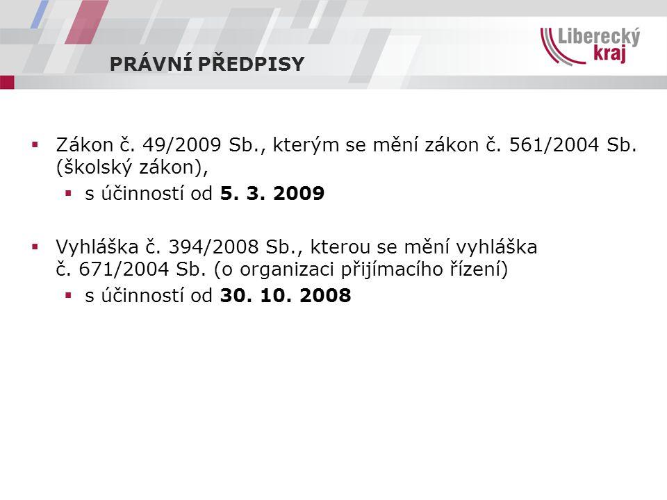 PRÁVNÍ PŘEDPISY  Zákon č. 49/2009 Sb., kterým se mění zákon č. 561/2004 Sb. (školský zákon),  s účinností od 5. 3. 2009  Vyhláška č. 394/2008 Sb.,
