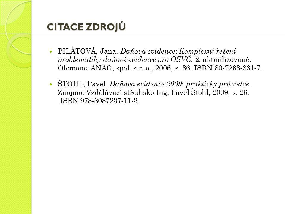 CITACE ZDROJŮ PILÁTOVÁ, Jana. Daňová evidence : Komplexní řešení problematiky daňové evidence pro OSVČ. 2. aktualizované. Olomouc: ANAG, spol. s r. o.