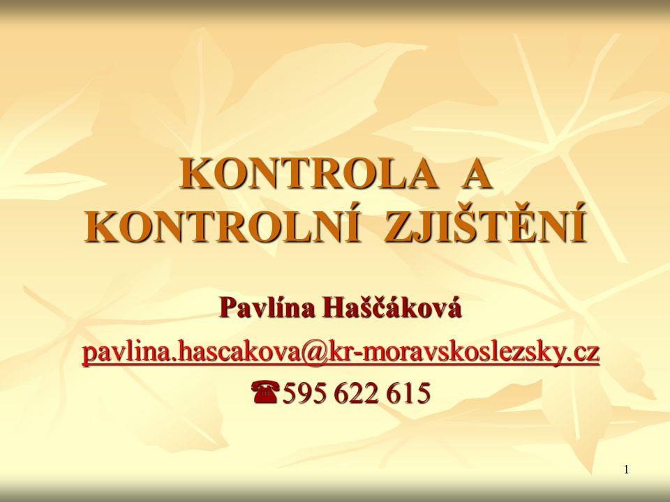 1 KONTROLA A KONTROLNÍ ZJIŠTĚNÍ Pavlína Haščáková pavlina.hascakova@kr-moravskoslezsky.cz  595 622 615